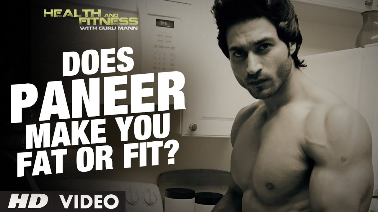 Does PANEER make you FAT OR FIT?? | Guru Mann | Health and Fitness