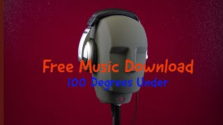 Free Music Download : 100 Degrees Under (Youtube Audio Library)