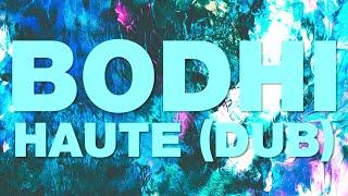 Bodhi — Haute (Dub) [Official]
