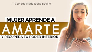 Aprende a amarte y recupera tu poder interior | Psicóloga Maria Elena Badillo.