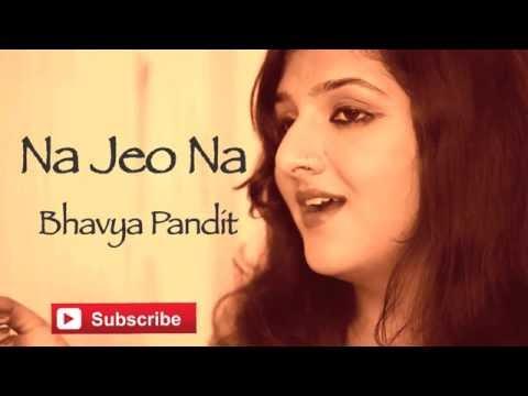 Na Jeo Na / O Sajna Cover – Bhavya Pandit ft. Sumanta, Harindu, Prashanth