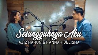 Gambar cover Sesungguhnya Aku - Alif Satar ( Hannah Delisha & Aziz Harun Cover )