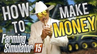 FARMING SIMULATOR 15 / 2015 GUIDE - How to make A LOT of money fast!