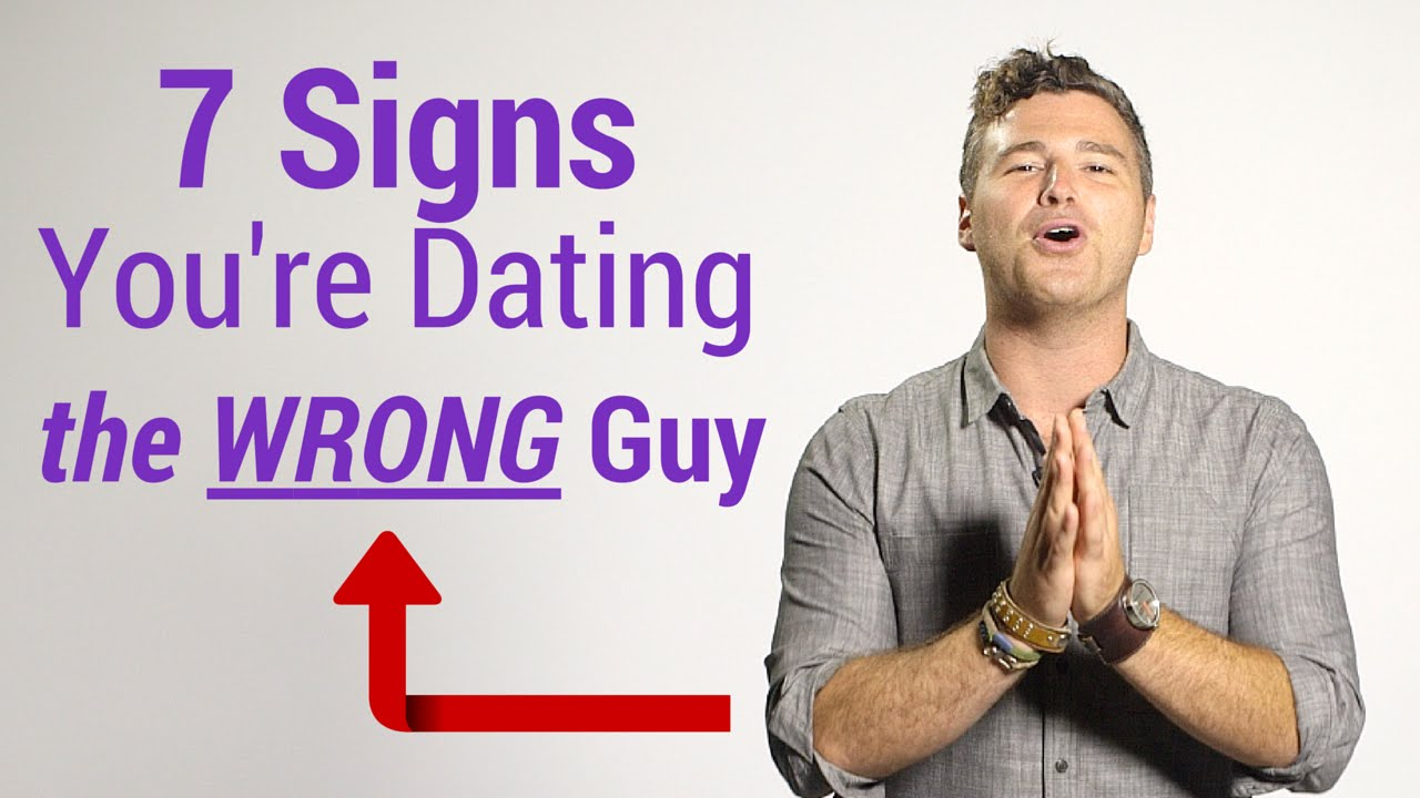 How to know when youre dating the wrong guy
