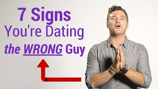 7 Signs You're Dating the Wrong Guy