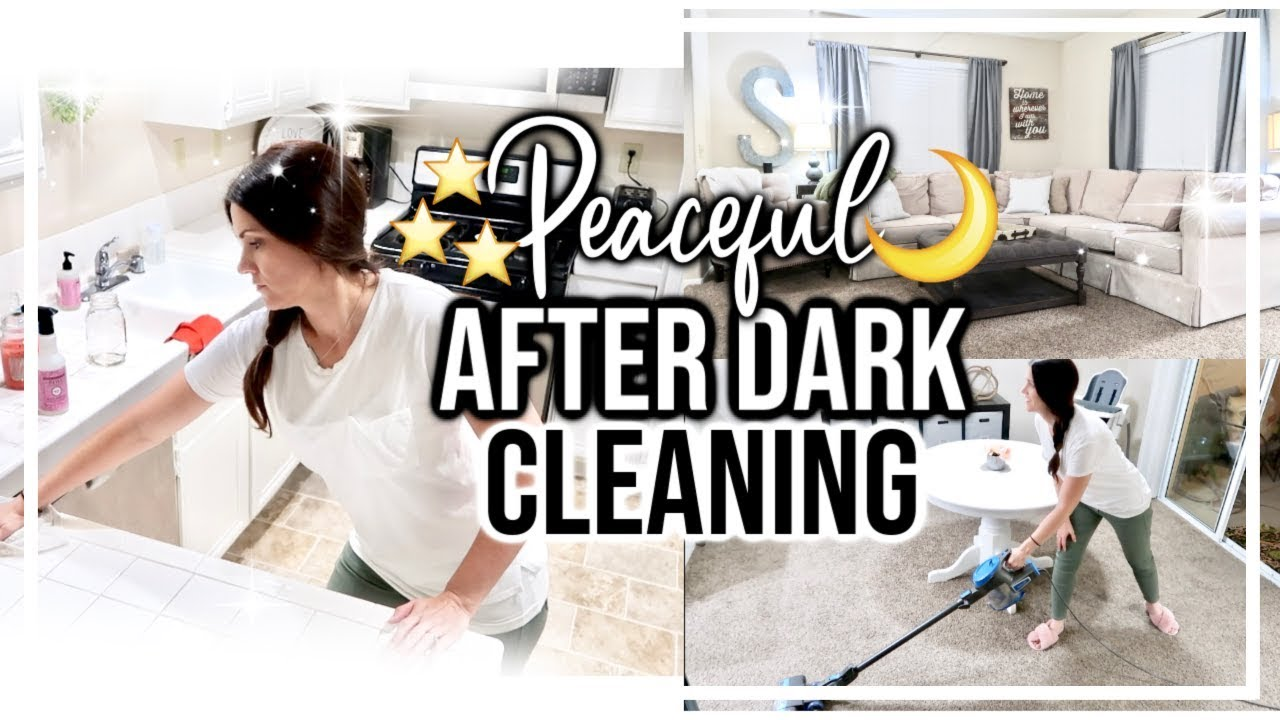 Relaxing After Dark Clean With Me Extreme Cleaning Motivation Sahm Cleaning Routine 2019