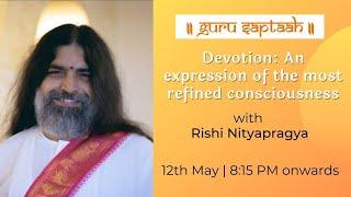 Devotion: An expression of the most refined consciousness | Rishi Nityapragya | Guru Saptaah