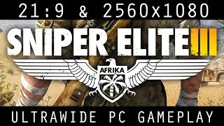 Sniper Elite 3 at 21:9 in 2560x1080 - Ultrawide PC Gameplay Video