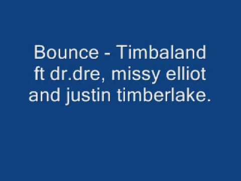 Bounce  Timbaland ft Dr Dre, missy elliot and justin Timberlake
