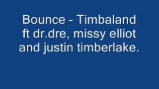 Bounce - Timbaland ft Dr. Dre, missy elliot and justin Timberlake