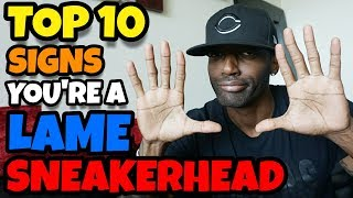 TOP 10 SIGNS THAT YOU ARE A LAME SNEAKERHEAD 🤣😂😁