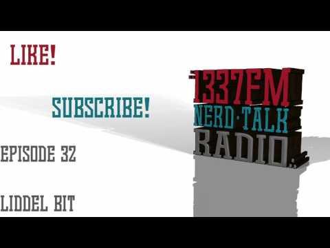 """1337fm Nerd Talk Radio ep.32 """"LIDDEL BIT"""""""