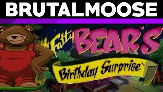 Fatty Bear's Birthday Surprise - brutalmoose