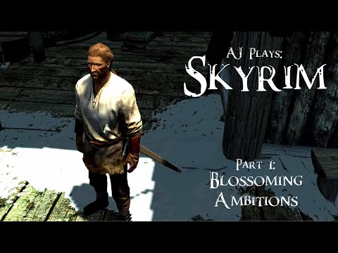 AJ Plays: Skyrim (Modded) - Part 1: Blossoming Ambitions
