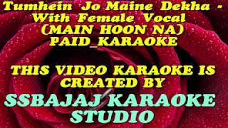 Tumhein Jo Maine Dekha - With Female Vocals (MAIN HOON NA) Paid_ Karaoke SAMPLE