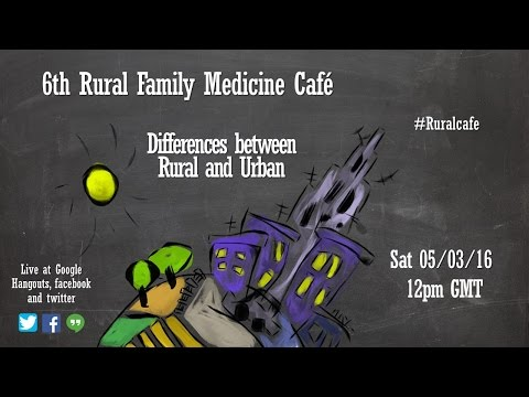 Differences between rural and urban - 6th Rural Family Medicine Cafe