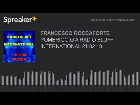 POMERIGGIO A RADIO BLUFF INTERNATIONAL 21 02 18 (part 6 di 20)