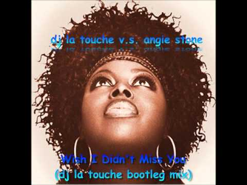 dj la touche v s  angie stone wish i didn't you dj la touche bootleg mix