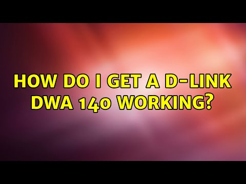 How Do I Get A D-link DWA 140 Working?