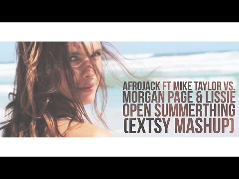 Afrojack ft. Mike Taylor vs. MP & Lissie - Open Summerthing (EXTSY Mashup) Music Video