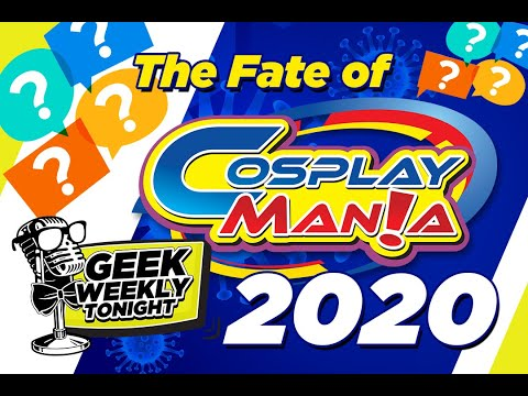 The Fate of Cosplay Mania and Anime/Cosplay Conventions this 2020 - Geek Weekly Tonight