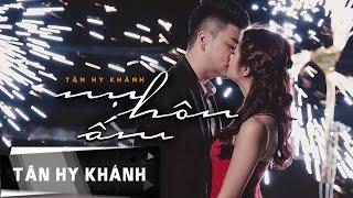 TÂN HY KHÁNH - NỤ HÔN ẤM (Official 4K Music Video)