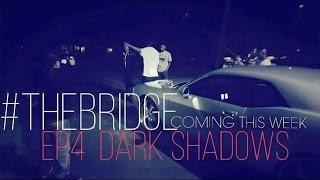 "The Bridge Web Series EP 4 ""Dark Shadows"" #RockYoDay"