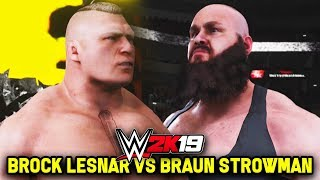 WWE 2K19 - BROCK LESNAR vs BRAUN STROWMAN!! (FULL MATCH GAMEPLAY)