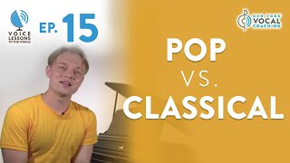 "Ep. 15 ""Pop vs. Classical"" - Voice Lessons To The World"