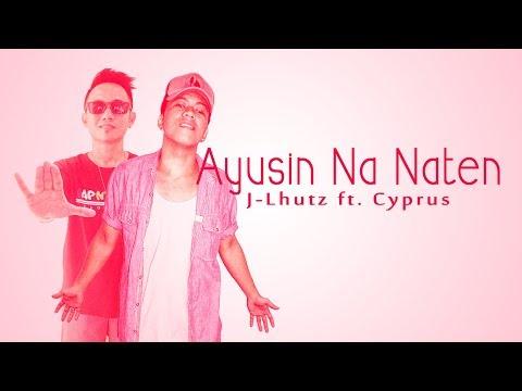 Ayusin Na Naten - J-Lhutz ft. Cyprus (Official Lyric)