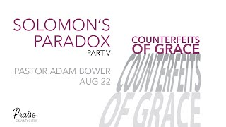 August 22nd, 2021 | Solomon's Paradox - Part V - Counterfeits of Grace | Pastor Adam Bower