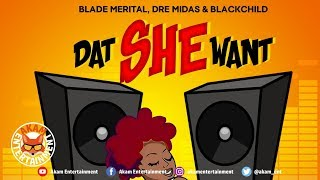 Blade Merital, Dre Midas & Black Child - Dat She Want - May 2019