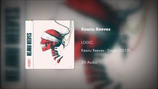 Logic - Keanu Reeves (3D Audio)