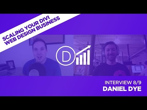 Scaling Your Divi Web Design Business with Daniel Dye - Interview 8/9
