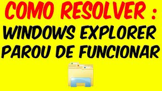 "Como Resolver o Problema : ""Windows Explorer Parou de Funcionar"""