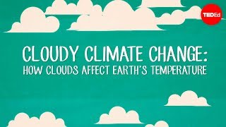 Cloudy climate change: How clouds affect Earth