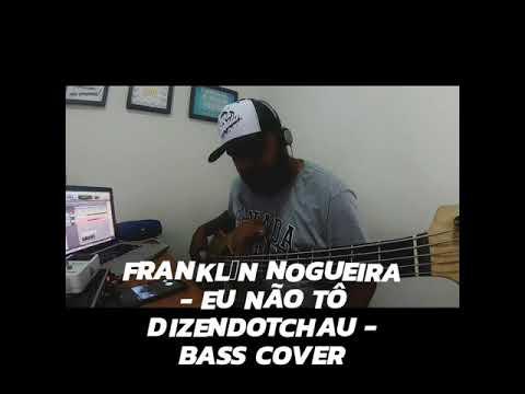 Franklin Nogueira - Eu Não Tô Dizendo Tchau - Bass Cover