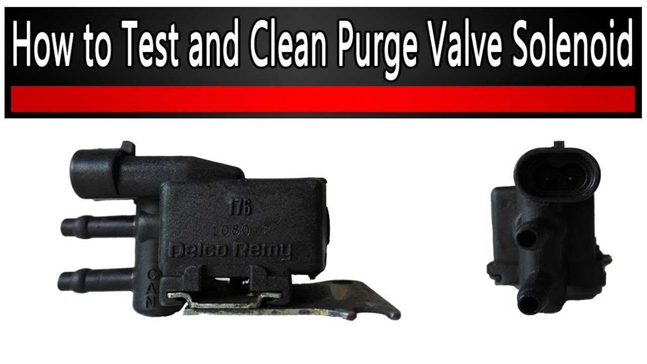 Purge Valve Solenoid or Vent Valve Solenoid Test and Cleaning Process