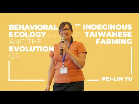 Pei-Lin Yu: Behavioral Ecology and the Evolution of Indigenous Taiwanese Farming