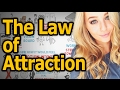 The Law of Attraction Explained - More money, better relationships and a happier life!