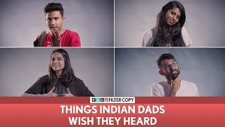 FilterCopy | Things Indian Dads Wish They Heard | Ft. Banerjee, Nayana and Madhu