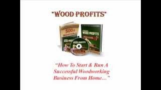 "Wood Profits: How To Start A Home Woodworking Business With ""wood Profits"""