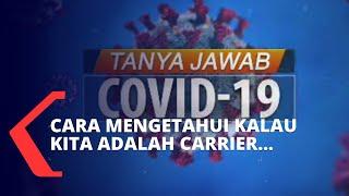 Tanya-jawab Covid-19: Bagaimana Cara Mengetahui Bahwa Kita Adalah Carrier?