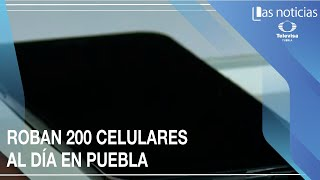 Roban 200 celulares diariamente en Puebla
