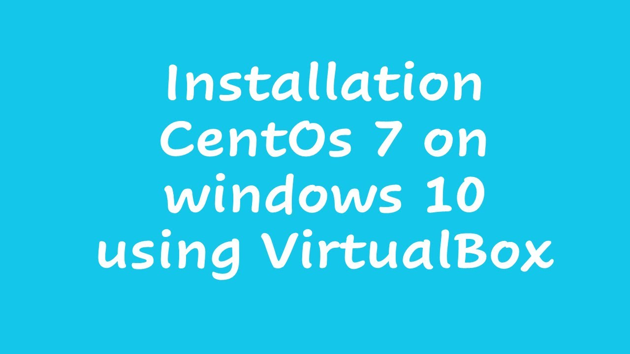Installation CentOs 7 on windows 10 using VirtualBox