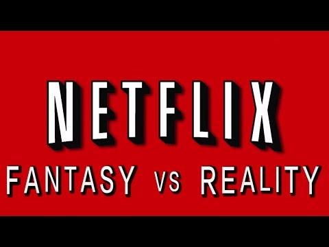 Netflix: Fantasy vs Reality