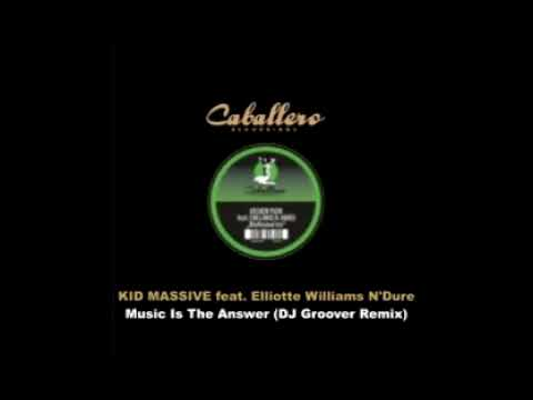 Kid Massive feat. Elliotte Williams N'Dure - Music Is The Answer (DJ Groover Remix)