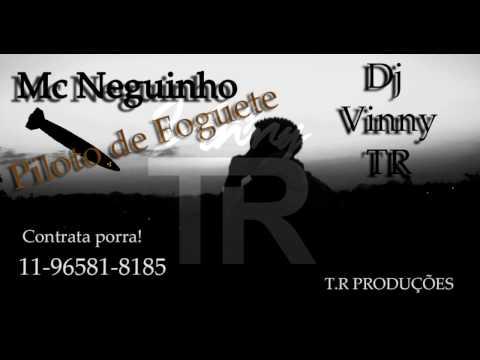 MC Neguinho - Piloto de Foguete (Dj Vinny TR) Lançamento 2017