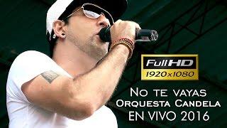 No te vayas en vivo 2016 Orquesta Candela  HD