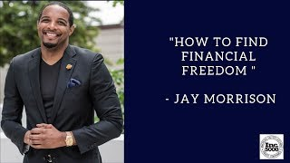 """How to Find Financial Freedom"" via Jay Morrison"